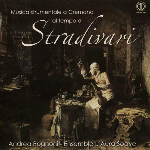 Musica Strumentale a Cremona al tempo di: Stradivari