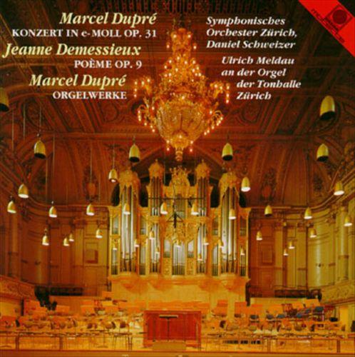 Marcel Dupré: Konzert in e-Moll Op. 31; Orgelwerke; Jeanne Demessieux: Poème Op. 9