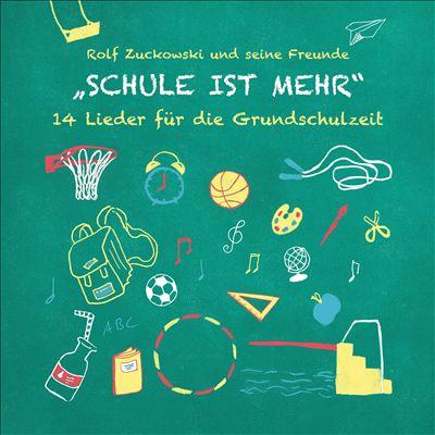 Schule ist Mehr:14 Lieder für die Grundschulzeit