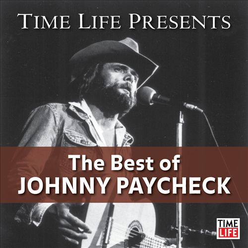 Time Life Presents: The Best of Johnny Paycheck