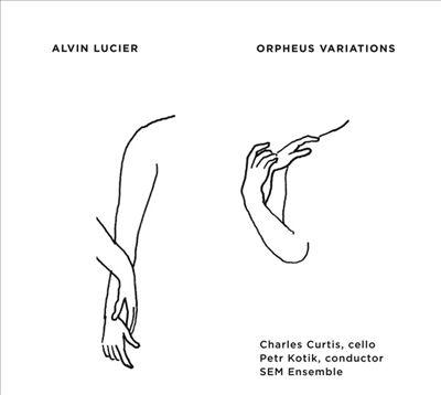 Alvin Lucier: Orpheus Variations