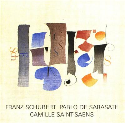 Franz Schubert, Pablo de Sarasate, Camille Saint-Saëns