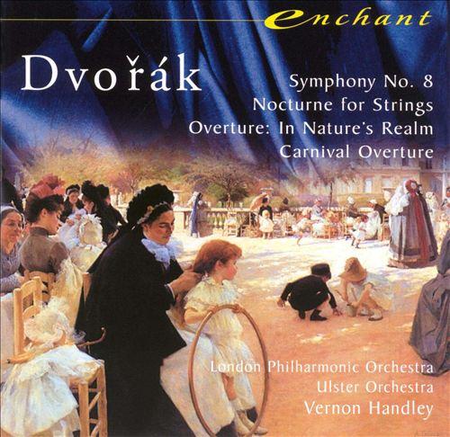 Dvorák: Symphony No. 8; Nocturne; Overtures