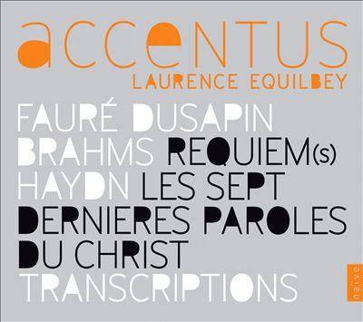 Fauré, Dusapin, Brahms: Requiem(s); Haydn: Les Sept Dernieres Paroles du Christ; Transcriptions