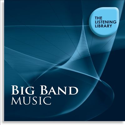 Big Band Music: The Listening Library