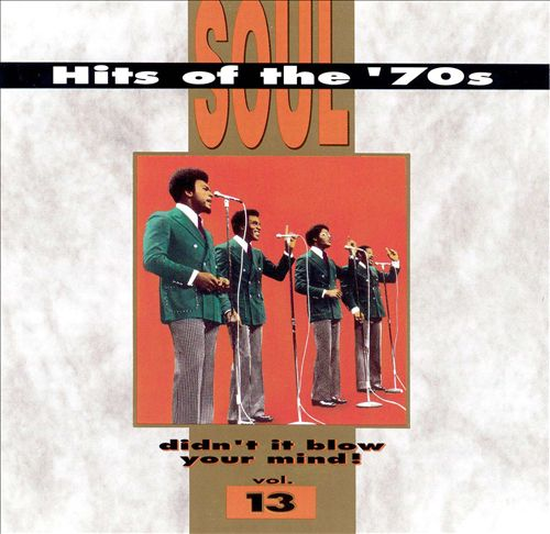 Soul Hits of the 70s: Didn't It Blow Your Mind!, Vol. 13