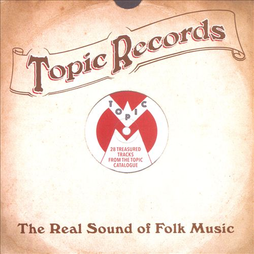 Topic Records: The Real Sound of Folk Music