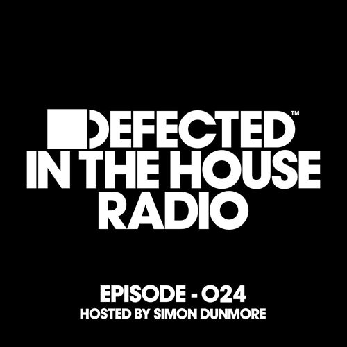 Defected in the House Radio Show: Episode 024 by Simon Dunmore [Mixed]