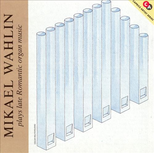 Mikael Wahlen plays late Romantic Organ Music