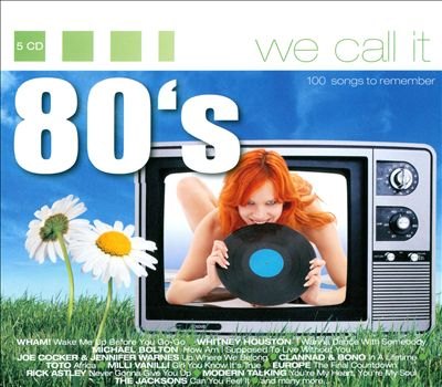 We Call It 80's: 100 Songs To Remember