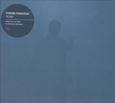 Sylvain Chauveau: Nuage (Music for Two Films by Sébastien Betbeder)