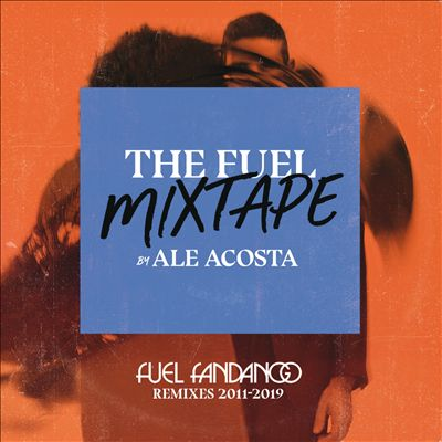 The Fuel Mixtape by Ale Acosta [Fuel Fandango Remixes 2011-2019]