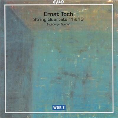 Ernst Toch: String Quartets Nos. 11 & 13