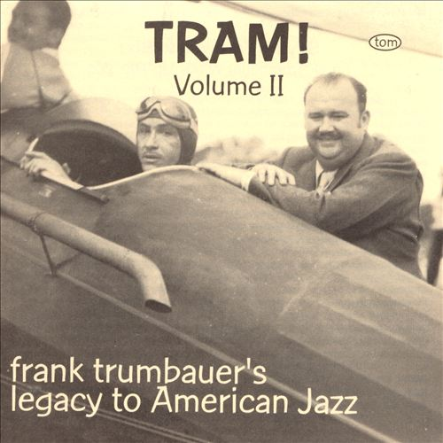 Tram!, Vol. 2: Frank Trumbauer's Legacy to American Jazz