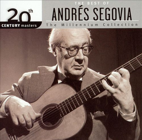 The Best of Andrés Segovia: The Millennium Collection