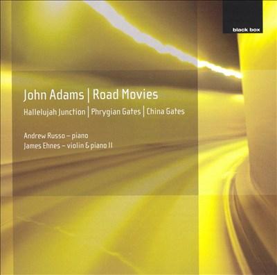John Adams: Phrygian Gates; Hallelujah Junction; China Gates; Road Movies
