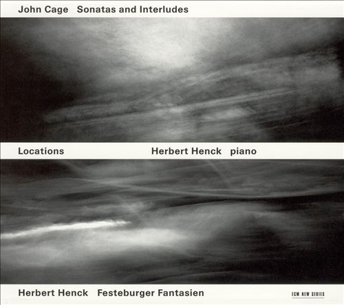 Locations: Cage - Sonatas and Interludes; Herbert Henck - Festeburger Fantasien