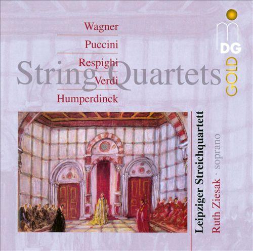 Wagner, Puccini, Resphighi, Verdi, Humperdinck: String Quartets