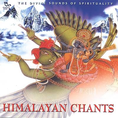 Himalayan Chants: The Divine Sounds of Spirituality [Oreade]