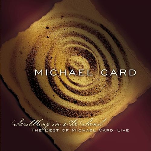 Scribbling in the Sand: The Best of Michael Card