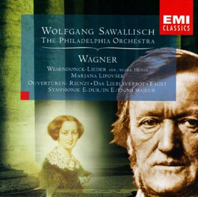 Wagner: Wesendocnk-Lieder; Ouverturen - Rienzi, Das Liebesverbot, Faust; Symphonie E-dur