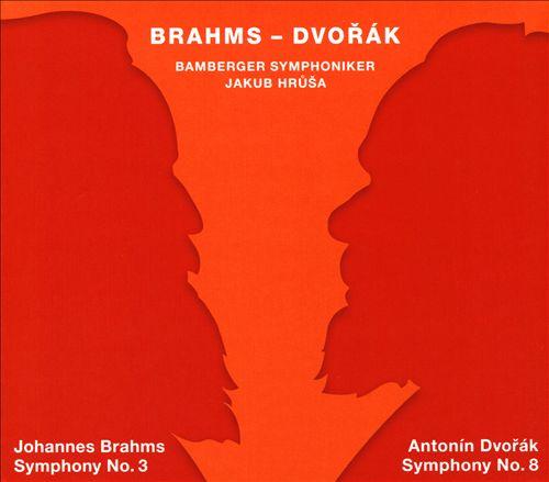 Johannes Brahms: Symphony No. 3; Antonín Dvorák: Symphony No. 8