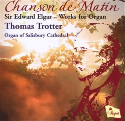 Chanson de Matin: Sir Edward Elgar Works for Organ