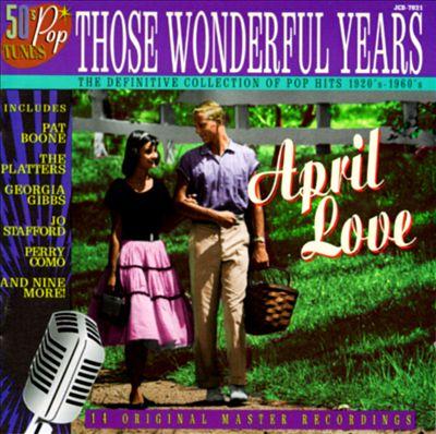 Those Wonderful Years, Vol. 21: April Love