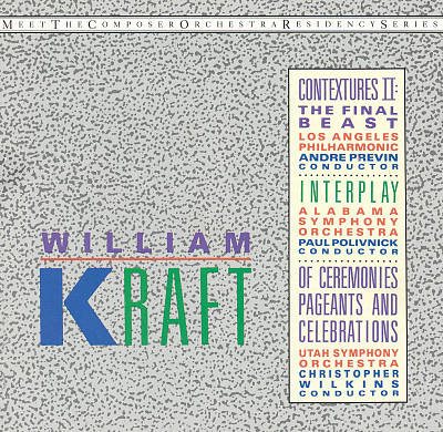 William Kraft: Contextures II: The Final Beast; Interplay; Of Ceremonies, Pageants and Celebrations