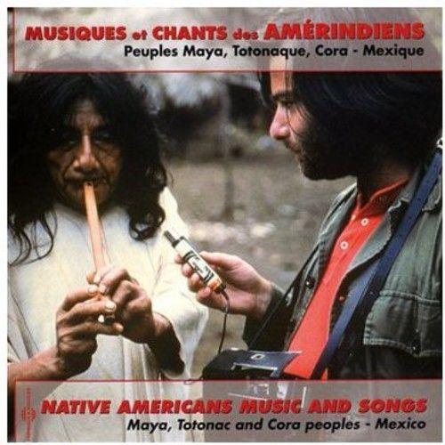 Musiques et chants des amérindiens: Peuples Maya, Totonaque, Cora - Mexique