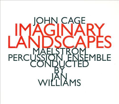 Cage: Imaginary Landscapes, etc / Williams, Maelstrom Percussion Ensemble