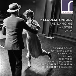 Malcolm Arnold: The Dancing Master Op.34