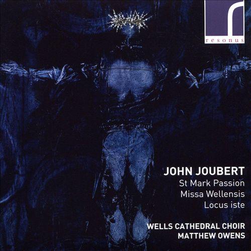 John Joubert: St. Mark Passion; Missa Wellensis; Locus Iste
