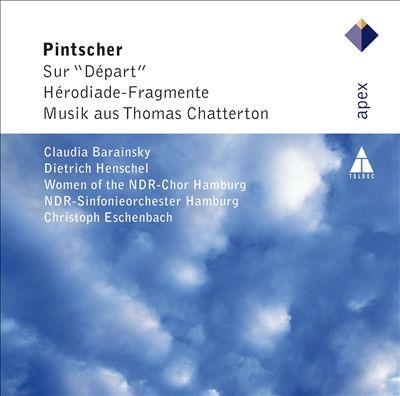 Pintscher: Herodiade Fragmente; Sur Depart