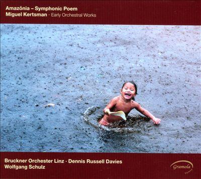 Miguel Kertsman: Amazônia - Symphonic Poem