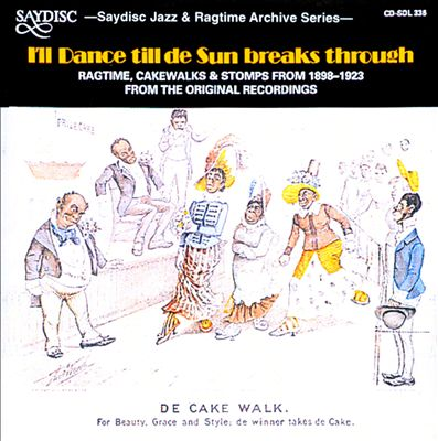 I'll Dance Till De Sun Breaks Through: Ragtime, Cakewalks and Stomps from 1898 to 1923 from the Original Recordings