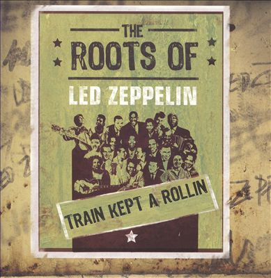 The Roots of Led Zeppelin: Train Kept a Rollin