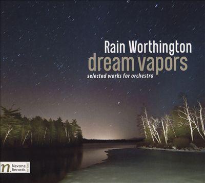 Rain Worthington: Dream Vapors - Selected Works for Orchestra