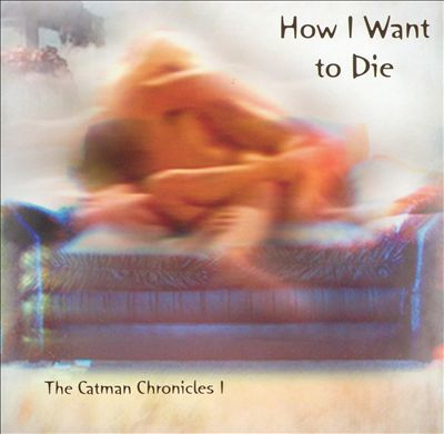 How I Want to Die: The Catman Chronicles 1