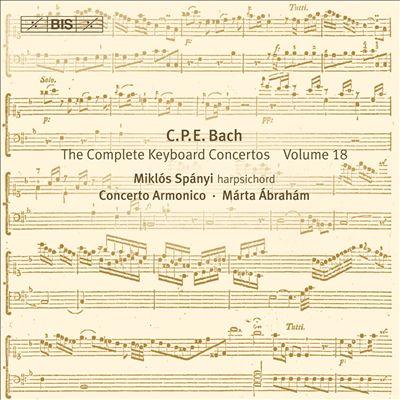 C.P.E. Bach: The Complete Keyboard Concertos, Vol. 18