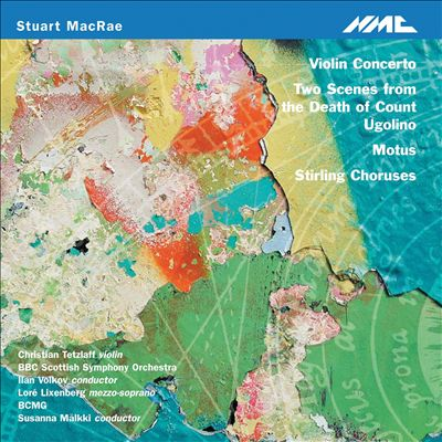 Stuart MacRae: Violin Concerto; Two Scenes from the Death of Ugolino; Motus etc.