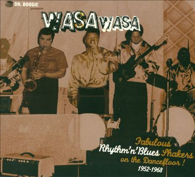 Dr. Boogie Presents Wasa Wasa: Fabulous Rhythm 'n' Blues Shakers on the Dancefloor! 1952-1968