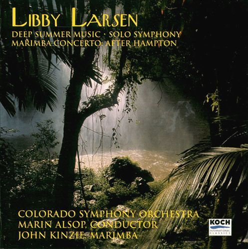 Libby Larsen: Deep Summer Music; Solo Symphony; Marimba Concerto After Hampton