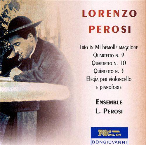 Lorenzo Perosi: Trio in Mi bemolle maggiore; Quartetto Nos. 9 & 10; Quintetto No. 3; Elegia