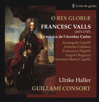 O Rex Gloriae: Frances Valls - La música de l'Arxiduc Carles