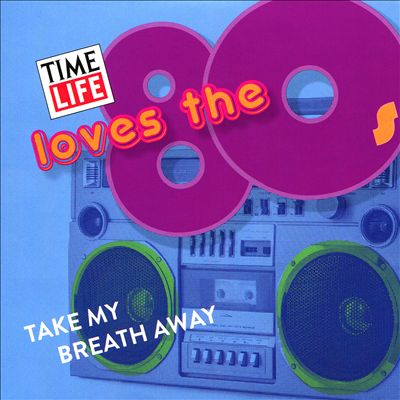 Time Life: Love the 80's - Take My Breath Away