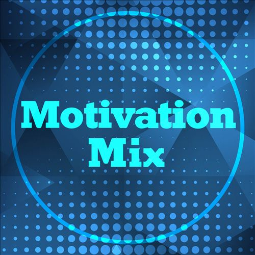 Motivation Mix (Songs For When You Need a Boost)
