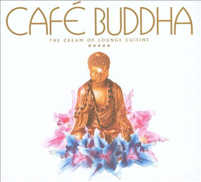 Cafe Buddha: The Cream of Lounge Cuisine [White Cover]