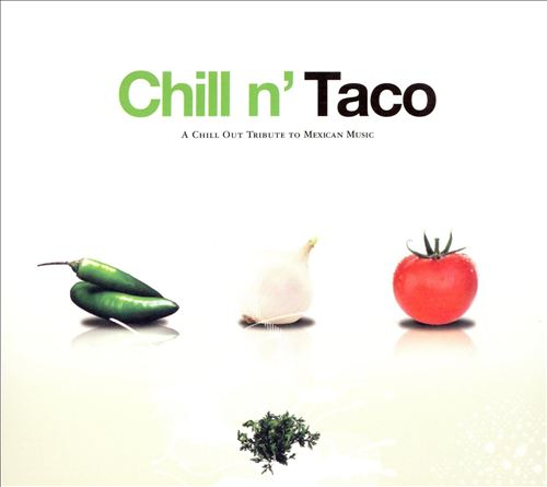 Chill N' Taco: A Chill Out Tribute to Mexican Music