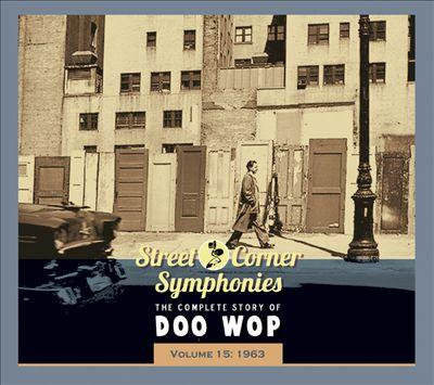 Street Corner Symphonies: The Complete Story of Doo Wop, Vol. 15: 1963